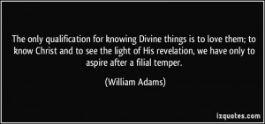 The only qualification for knowing Divine things is to love them; to ...