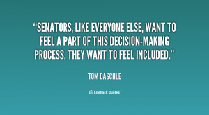 Senators, like everyone else, want to feel a part of this decision ...