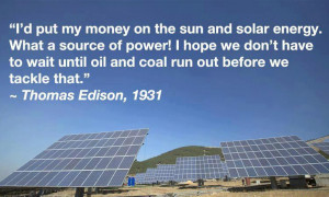 ... put my money on the sun and solar energy...