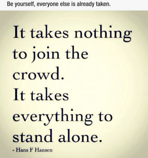 Rather STAND ALONE than BE With The Crowd!!!! Hv ALWAYS BeeN THAT ...