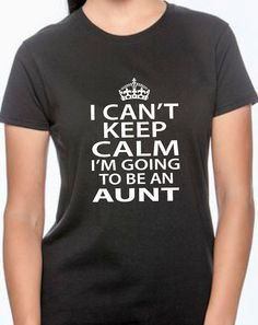 can't keep calm I'm going to be an aunt. gift by BRDtshirtzone More