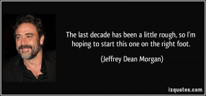 ... hoping to start this one on the right foot. - Jeffrey Dean Morgan