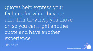 Quotes help express your feelings for what they are and then they help ...