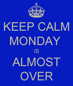 keep-calm-monday-is-almost-over-1.png