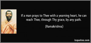 If a man prays to Thee with a yearning heart, he can reach Thee ...