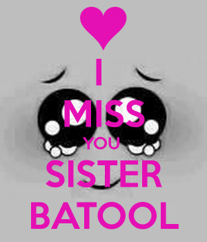MISS YOU SISTER BATOOL