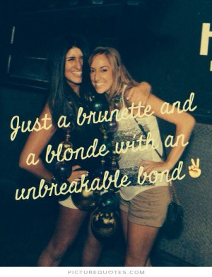 ... Quotes Cute Friendship Quotes Blonde Quotes Bond Quotes Brunette