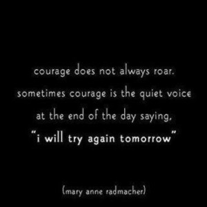 Here's to those with courage who try again each and every day!