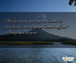 The less you open your heart to others , the more your heart suffers .