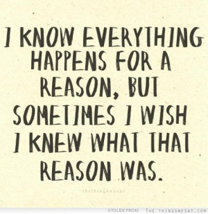 ... for a reason, but sometimes I wish I knew what that reason was