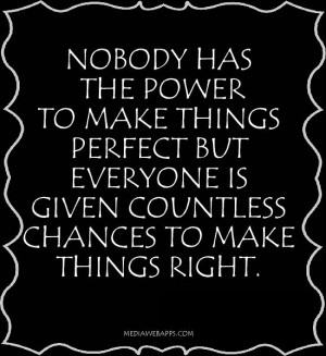 ... make things perfect but everyone is given countless chances to make