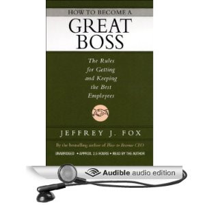 ... Great Boss: The Rules for Getting and Keeping the Best Employees