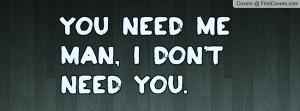 you_need_me_man,_i-17459.jpg?i