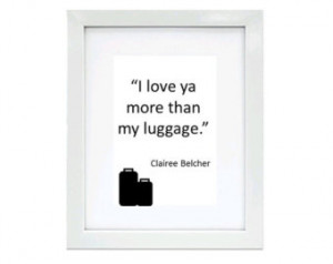 Love Ya More Than My Luggage Movi e Quote, Instant Print, Steele ...