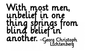 With Most men Unbelief in one Thing springs from blind Belief in ...