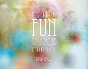 """Walt Disney Quote: """"It's kind of fun to do the impossible"""""""