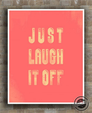 Inspirational Quote Just Laugh It Off Poster by InkistPrints, $9.95 ...