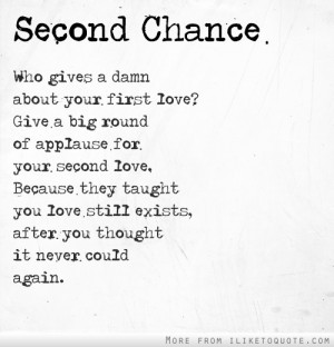 Second chance. Give a big round of applause for your second love. They ...
