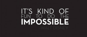 Impossible Walt Disney quotes
