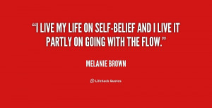 live my life on self-belief and I live it partly on going with the ...