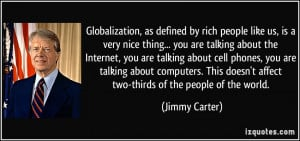 Globalization, as defined by rich people like us, is a very nice thing ...