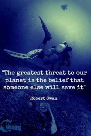... threat to our planet is the belief that someone else will save it