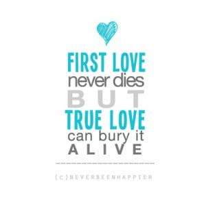 First love never dies but true love can bury it alive