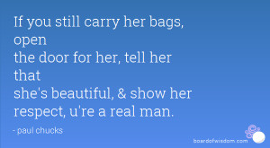 carry her bags, open the door for her, tell her that she's beautiful ...