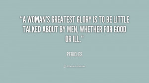 woman's greatest glory is to be little talked about by men, whether ...
