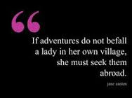 ... do not befall a lady in her own village,she must seek them abroad