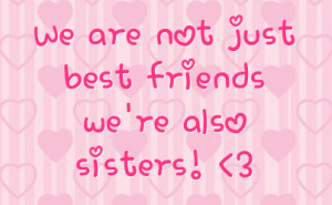 We Are Not Just Best Friends We're Also Sister