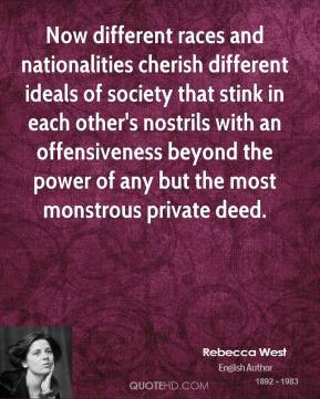 Rebecca West - Now different races and nationalities cherish different ...