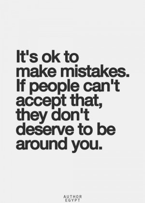 ... very long time to realize that it's okay for ME to make mistakes too