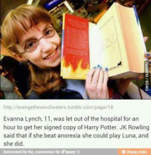 HP. She did beat anorexia and play Luna Lovegood