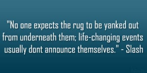 """... ; life-changing events usually dont announce themselves."""" – Slash"""