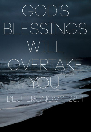 "... shall come upon you and overtake you…"" (Deuteronomy 28:1–2, AMP"