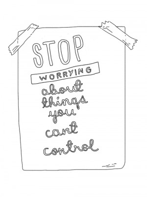 Stop worrying about things you can't control!'