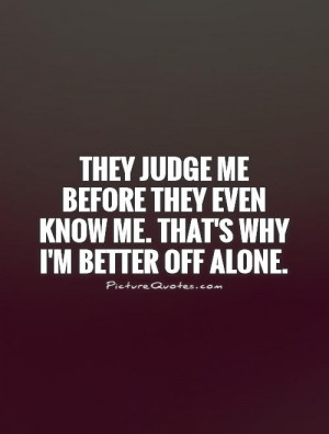 Alone Quotes Dont Judge Me Quotes Happy Alone Quotes