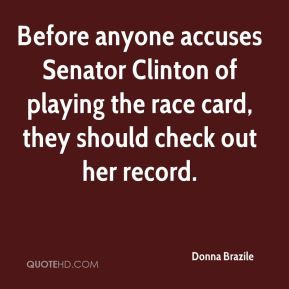 Before anyone accuses Senator Clinton of playing the race card, they ...