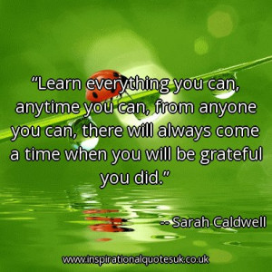 ... always come a time when you will be grateful you did. - Sarah Caldwell