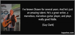 ve known Shawn for several years. And he's just an amazing talent ...