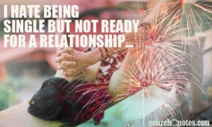 hate being single but not ready for a relationship...