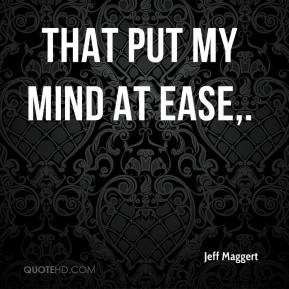Jeff Maggert - That put my mind at ease,.