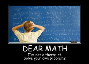 ... math, i'm not a therapist. Solve your own problems. Picture Quote #1