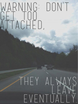 Warning: Dont get too attached. They always leave eventually. # ...
