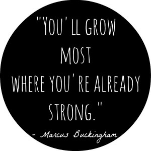 ... already strong - Marcus Buckingham | Breakthrough Boot Camp #quotes