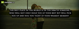 The best place in the world is in the arm of someone... who will not ...