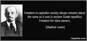 ... in ancient Greek republics: Freedom for slave owners. - Vladimir Lenin