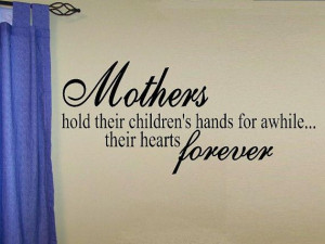 vinyl wall decal quote Mothers hold their childrens hands for awhile ...