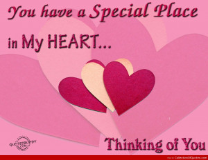 You Have My Heart Quotes You have a special place in my